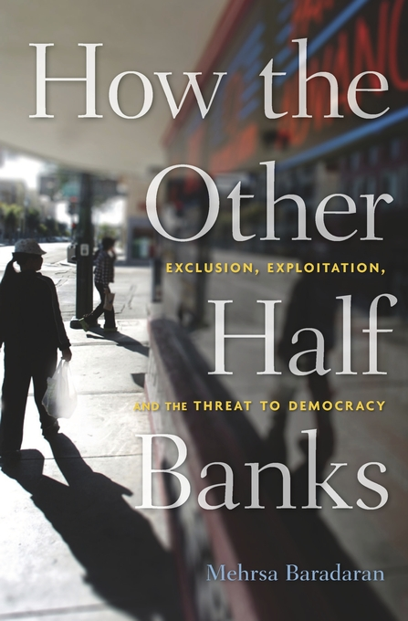 Jacket: How the Other Half Banks: Exclusion, Exploitation, and the Threat to Democracy, by Mehrsa Baradaran, from Harvard University Press