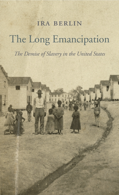 Cover: The Long Emancipation: The Demise of Slavery in the United States, from Harvard University Press
