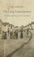 Cover: The Long Emancipation: The Demise of Slavery in the United States, by Ira Berlin, from Harvard University Press