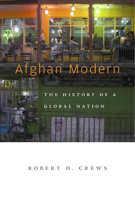 Cover: Afghan Modern: The History of a Global Nation, from Harvard University Press