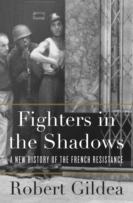 Cover: Fighters in the Shadows: A New History of the French Resistance, from Harvard University Press