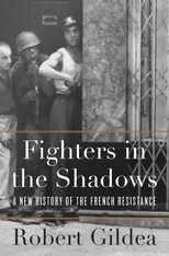 Cover: Fighters in the Shadows: A New History of the French Resistance, by Robert Gildea, from Harvard University Press
