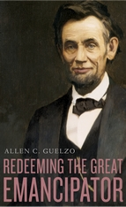 Cover: Redeeming the Great Emancipator, by Allen C. Guelzo, from Harvard University Press