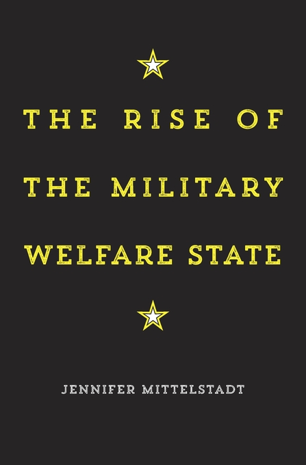 Cover: The Rise of the Military Welfare State, from Harvard University Press