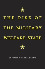 Cover: The Rise of the Military Welfare State, by Jennifer Mittelstadt, from Harvard University Press