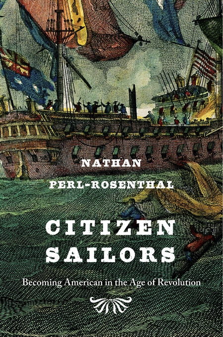 Cover: Citizen Sailors: Becoming American in the Age of Revolution, from Harvard University Press