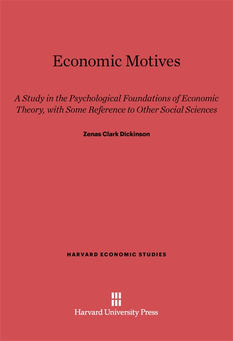 Cover: Economic Motives: A Study in the Psychological Foundations of Economic Theory, with Some Reference to Other Social Sciences, from Harvard University Press