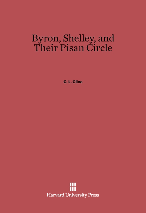 Cover: Byron, Shelley, and Their Pisan Circle, from Harvard University Press