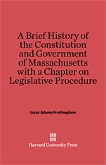 Cover: A Brief History of the Constitution and Government of Massachusetts with a Chapter on Legislative Procedure