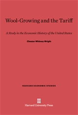 Cover: Wool-Growing and the Tariff: A Study in the Economic History of the United States