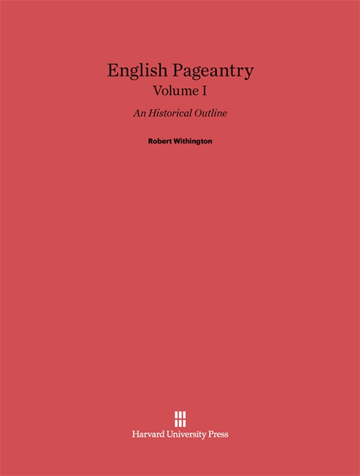 Cover: English Pageantry: An Historical Outline, Volume I, from Harvard University Press