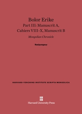 Cover: Bolor Erike: Mongolian Chronicle, Part III: Manuscrit A, Cahiers VIII–X, Manuscrit B