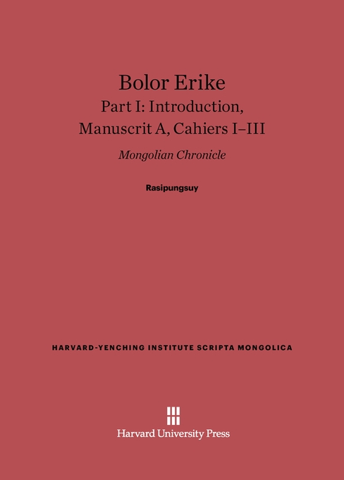 Cover: Bolor Erike: Mongolian Chronicle, Part I: Introduction, Manuscrit A, Cahiers I–III, from Harvard University Press