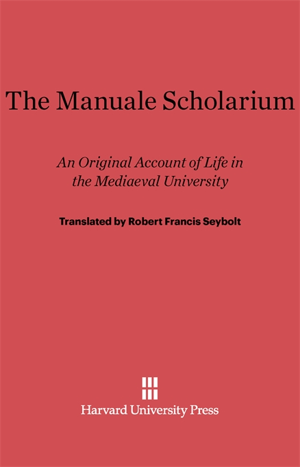 Cover: The Manuale Scholarium: An Original Account of Life in the Mediaeval University, from Harvard University Press