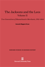 Cover: The Jacksons and the Lees: Two Generations of Massachusetts Merchants, 1765–1844, Volume II