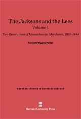 Cover: The Jacksons and the Lees: Two Generations of Massachusetts Merchants, 1765–1844, Volume I