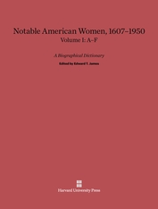 Cover: Notable American Women: A Biographical Dictionary, Volume I: 1607–1950, A–F