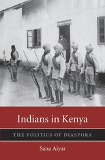 Cover: Indians in Kenya: The Politics of Diaspora, by Sana Aiyar, from Harvard University Press