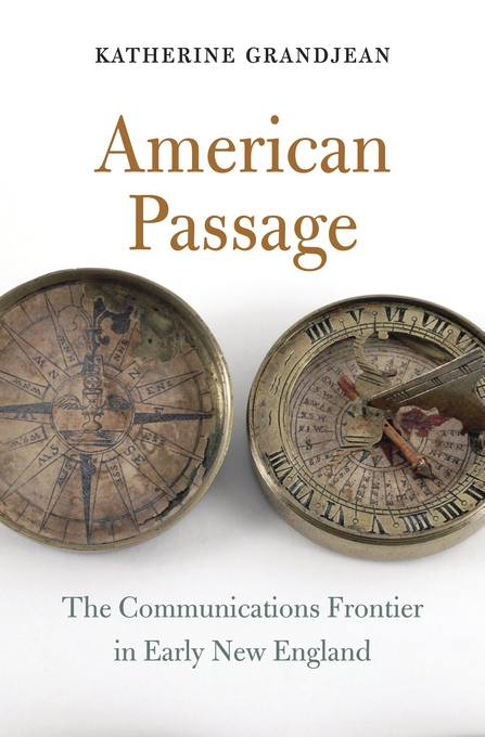 Cover: American Passage: The Communications Frontier in Early New England, from Harvard University Press
