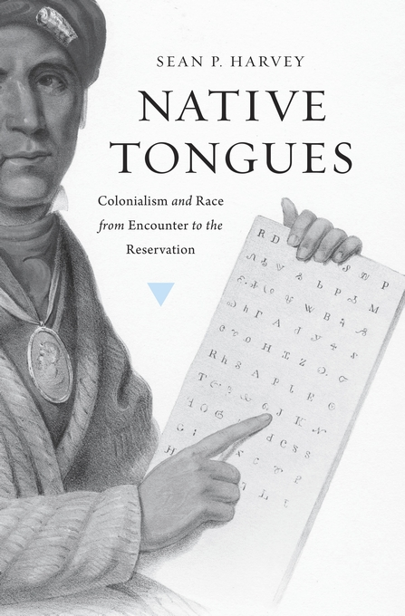 Cover: Native Tongues: Colonialism and Race from Encounter to the Reservation, from Harvard University Press
