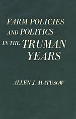 Cover: Farm Policies and Politics in the Truman Years