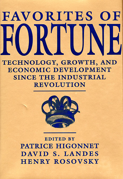 Cover: Favorites of Fortune: Technology, Growth, and Economic Development since the Industrial Revolution, from Harvard University Press