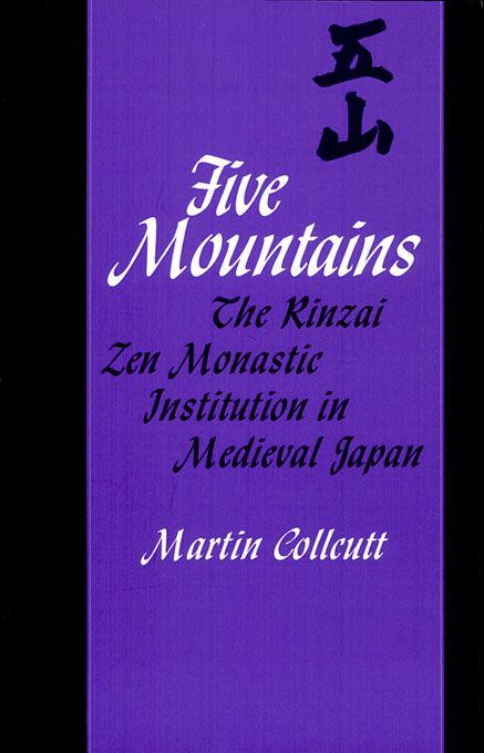 Cover: Five Mountains: The Rinzai Zen Monastic Institution in Medieval Japan, from Harvard University Press