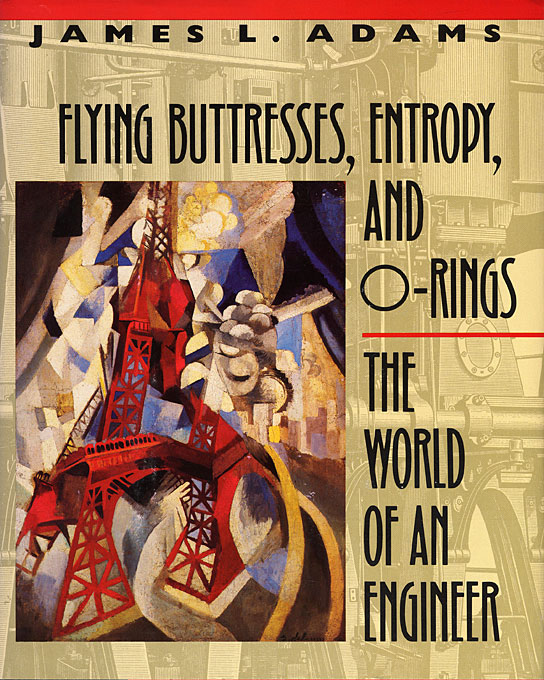 Cover: Flying Buttresses, Entropy, and O-Rings: The World of an Engineer, from Harvard University Press