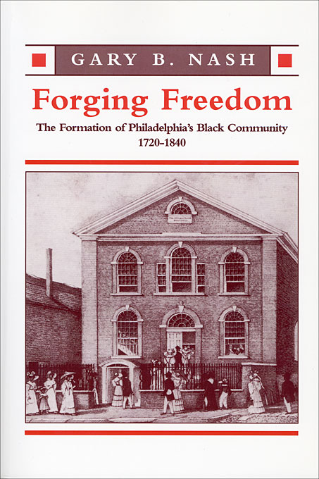Cover: Forging Freedom: The Formation of Philadelphia's Black Community, 1720-1840, from Harvard University Press
