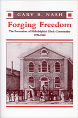 Cover: Forging Freedom: The Formation of Philadelphia's Black Community, 1720-1840