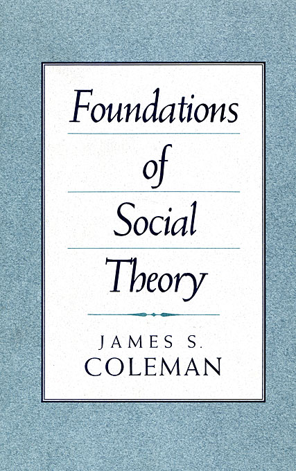 Cover: Foundations of Social Theory, from Harvard University Press
