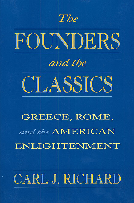 Cover: The Founders and the Classics: Greece, Rome, and the American Enlightenment, from Harvard University Press