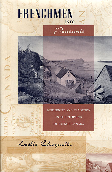 Cover: Frenchmen into Peasants: Modernity and Tradition in the Peopling of French Canada, from Harvard University Press