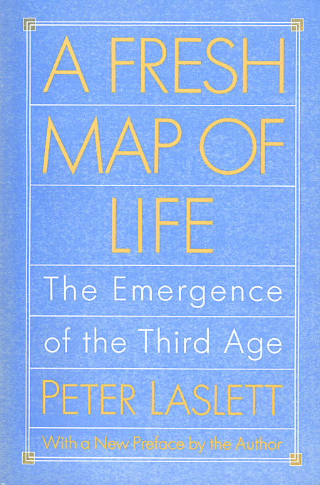 Cover: A Fresh Map of Life: The Emergence of the Third Age, from Harvard University Press
