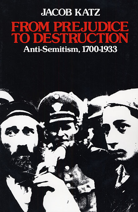 Cover: From Prejudice to Destruction: Anti-Semitism, 1700–1933, from Harvard University Press