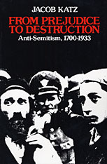 Cover: From Prejudice to Destruction: Anti-Semitism, 1700–1933