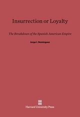 Cover: Insurrection or Loyalty: The Breakdown of the Spanish American Empire