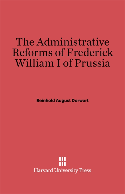 Cover: The Administrative Reforms of Frederick William I of Prussia, from Harvard University Press