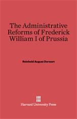 Cover: The Administrative Reforms of Frederick William I of Prussia