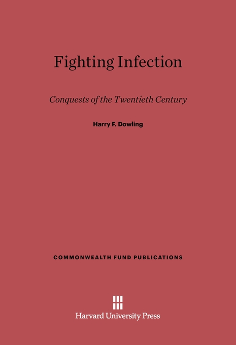 Cover: Fighting Infection: Conquests of the Twentieth Century, from Harvard University Press