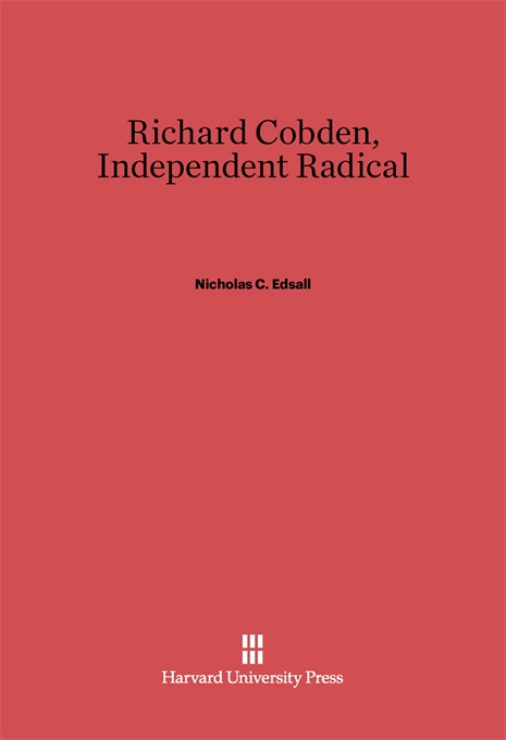 Cover: Richard Cobden: Independent Radical, from Harvard University Press