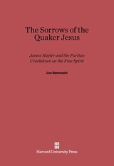 Cover: The Sorrows of the Quaker Jesus: James Nayler and the Puritan Crackdown on the Free Spirit