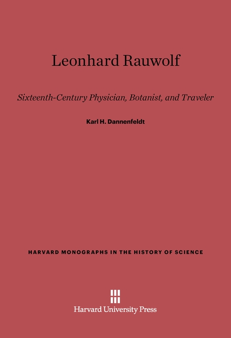 Cover: Leonhard Rauwolf: Sixteenth-Century Physician, Botanist, and Traveler, from Harvard University Press