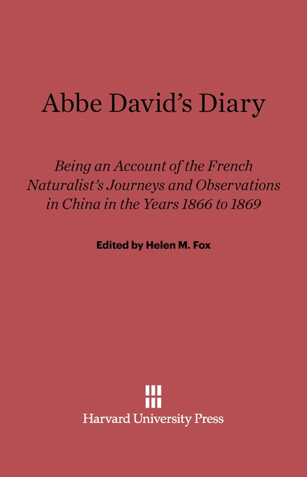 Cover: Abbe David's Diary: Being an Account of the French Naturalist's Journeys and Observations in China in the Years 1866 to 1869, from Harvard University Press