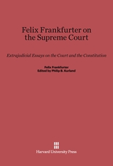 Cover: Felix Frankfurter on the Supreme Court: Extrajudicial Essays on the Court and the Constitution