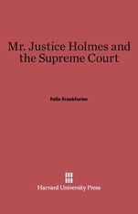Cover: Mr. Justice Holmes and the Supreme Court: Second Edition