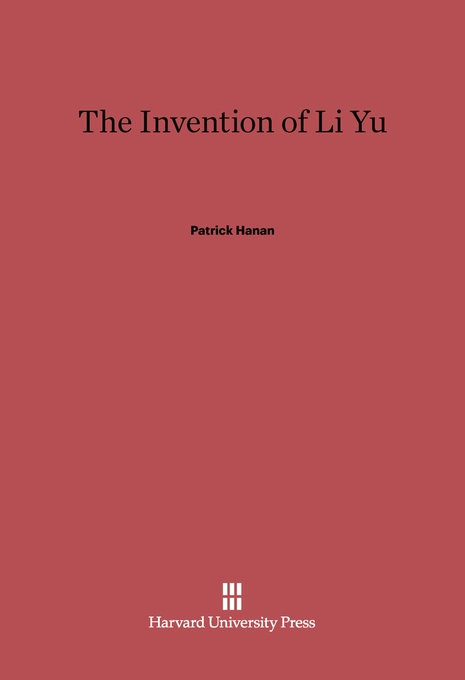 Cover: The Invention of Li Yu, from Harvard University Press