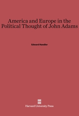Cover: America and Europe in the Political Thought of John Adams