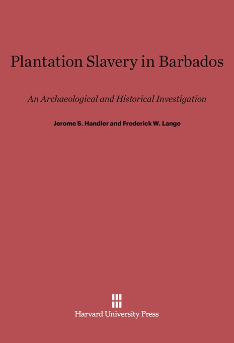 Cover: Plantation Slavery in Barbados: An Archaeological and Historical Investigation, from Harvard University Press