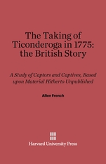 Cover: The Taking of Ticonderoga in 1775: the British Story: A Study of Captors and Captives, Based upon Material Hitherto Unpublished